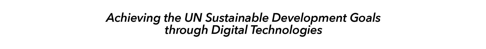 Achieving the UN Sustainable Development Goals through Digital Technologies