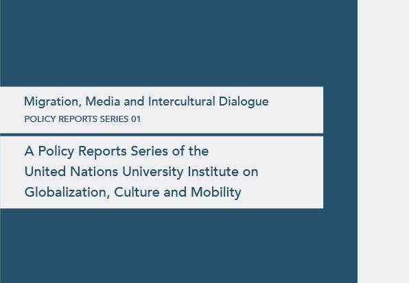 UNU-GCM announces the release of the Policy Reports Series 01 on Migration, Media and Intercultural Dialogue.