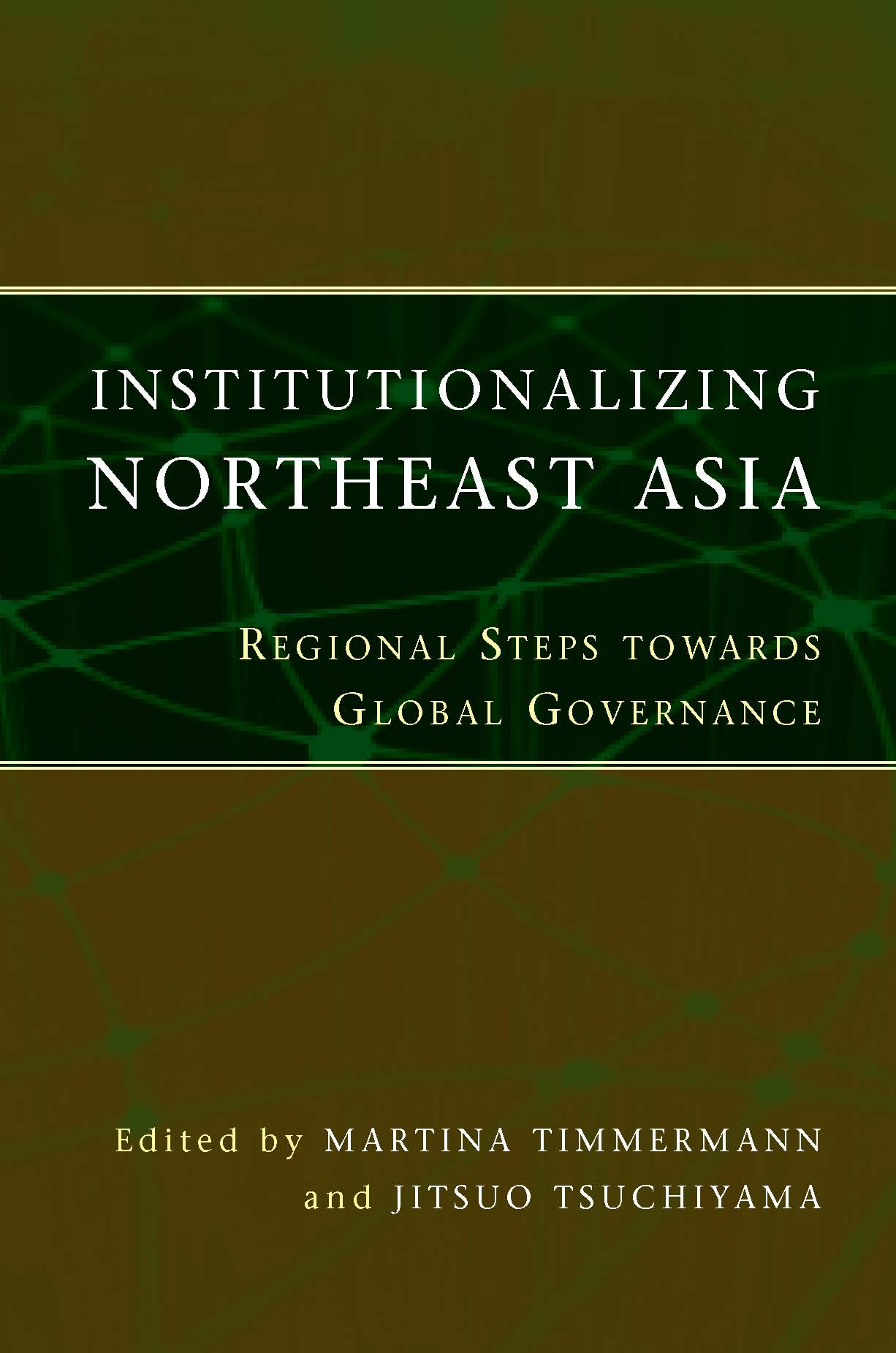 Institutionalizing Northeast Asia: Regional Steps towards